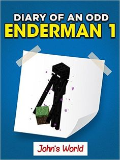 Amazon.com: Minecraft: Diary of an Odd Enderman 1. John's World (Unofficial Minecraft Book) eBook: Minecrafters, Wimpy Boy: Kindle Store