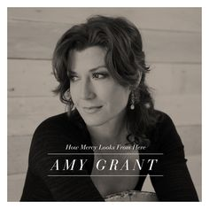 """Album Review: Amy Grant's """"How Mercy Looks From Here""""    http://btscelebs.com/2013/04/09/album-review-amy-grants-how-mercy-looks-from-here/"""