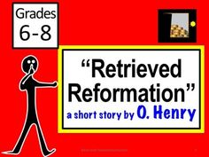 """""""Retrieved Reformation"""" is a classic short story by O. Henry, with his trademark twist!This lesson includes an EATS lesson plan, 3 worksheets, answer keys, discussion questions and a PowerPoint.  Focus: CCSS.ELA-Literacy.RL.6.3  and 6.5."""