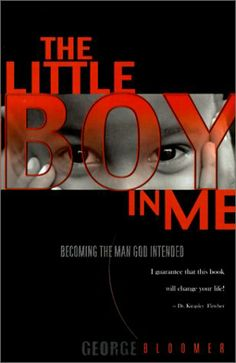 The Little Boy in Me: Becoming the Man God Intended by George G. Bloomer,http://www.amazon.com/dp/0884197506/ref=cm_sw_r_pi_dp_ZDW2sb1XN6D5M5ST
