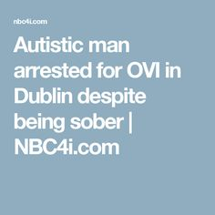 Autistic Man Arrested For OVI In Dublin Despite Being Sober