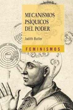 Mecanismos psíquicos del poder / Judith Butler ; traducción de Jacqueline Cruz Madrid : Cátedra, 2001 [10] 216 p. Colección: Feminismos ; 68 ISBN 9788437626833 / ES / EN* / ENS / Filosofía / Michel Foucault / Poder / Psicoanálisis / Psicología / Sociología