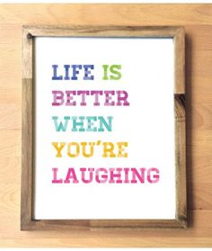 Life Is Better When Your Laughing Print