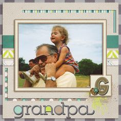 A picture of my dad with my daughter.   Kit used: Grandpa Loves Me by A Little Giggle Designs available at http://www.godigitalscrapbooking.com/shop/index.php?main_page=index&manufacturers_id=109   Template by LissyKay Designs