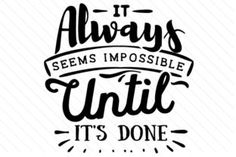 It always seems impossible until it's done - Creative Fabrica