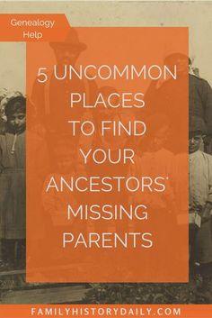 5 Uncommon Places to find your ancestors' missing parents