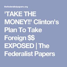 'TAKE THE MONEY!!' Clinton's Plan To Take Foreign $$ EXPOSED | The Federalist Papers