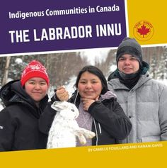 Discusses the history, language and cultural practices of the Labrador Innu, both in the past and the present. Labrador, Teacher Notes, Book Title, First Nations, Learning Activities, Nonfiction, New Books, The Past, Author