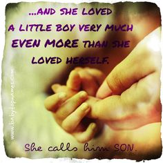 ...and she loved a little boy very much EVEN MORE than she loved herself. She calls him SON.