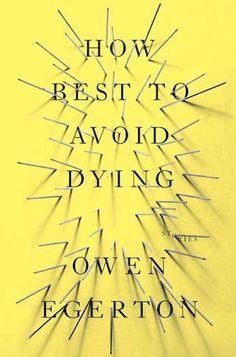 How Best to Avoid Dying cover design by Matt Dorfman (Soft Skull Press / 2014)
