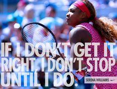 """""""If I don't get it right I don't stop until I do."""" - Serena Williams #NikeTennis"""