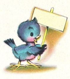 Would be a cute sign for something - type or write on the birdie's sign