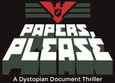 """Papers, Please - """"A Dystopian Document Thriller"""" - an indie game where you play a border inspector in a fictional Eastern Bloc country in 1982 (presented in an appropriately dated 8-bit style). A solid game filled with fascinating moral choices and multiple endings."""