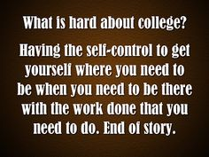 The Art of Life: College Isnt Hard, Self Control Is
