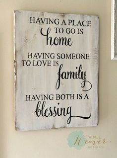 Having a place to go is home, having someone to love is family, having both is a blessing | wood sign by Aimee Weaver Designs
