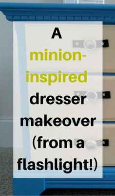 A minion-inspired dresser makeover (from a flashlight!)