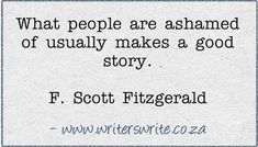 What people are ashamed of usually makes a good story. - Only catch: if they know you're a writer, they'll ask you not to use them as material. Book Writing Tips, Writing Help, Writing Prompts, Writing Ideas, Writer Quotes, Book Quotes, Life Quotes, Quotes About Writers, Quotes On Writing
