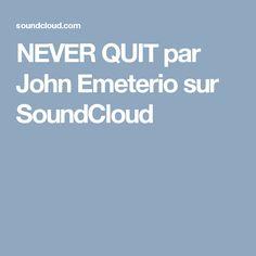 NEVER QUIT par John Emeterio sur SoundCloud