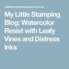 My Little Stamping Blog: Watercolor Resist with Leafy Vines and Distress Inks