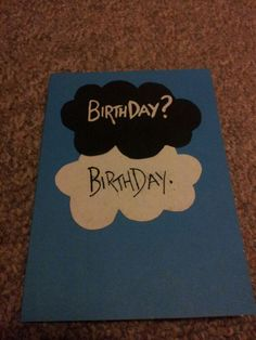 The birthday card I just made for my friend (inspired by a tumblr post about a very awesome tfios cake :P)