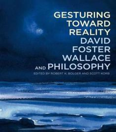 Gesturing Toward Reality: David Foster Wallace And Philosophy PDF