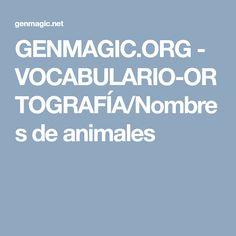 GENMAGIC.ORG - VOCABULARIO-ORTOGRAFÍA/Nombres de animales