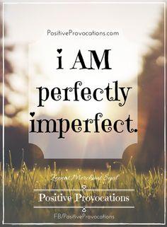 Positive Affirmation: I AM PERFECTLY IMPERFECT. xoxo, @zeenatsyal #PositiveProvocations