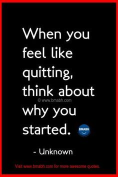 Never Give Up Quotes picture on www.bmabh.com-When you feel like quitting, think about why you started # Motivational. Follow us on pinterest at https://www.pinterest.com/bmabh/ for more awesome quotes.
