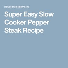 Super Easy Slow Cooker Pepper Steak Recipe