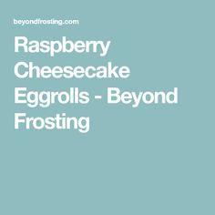 Raspberry Cheesecake Eggrolls - Beyond Frosting
