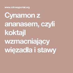 Cynamon z ananasem, czyli koktajl wzmacniający więzadła i stawy Smoothies, Health Fitness, Food And Drink, Diet, Beauty, Therapy, Smoothie, Beauty Illustration, Fitness