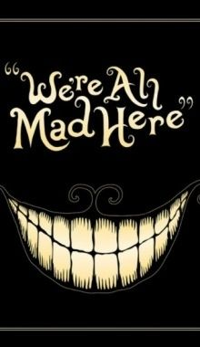 we're all mad here    quotes   wisdom   advice   life lessons