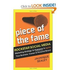 Piece of the Fame: Rockstar Social Media Marketing Strategy for Everyone to Ignite Your Business, Career and Personal Brand by Jaunique A Sealey