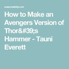 How to Make an Avengers Version of Thor's Hammer - Tauni Everett