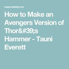 How to Make an Avengers Version of Thor's Hammer - Tauni Everett