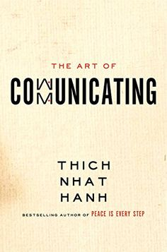 The Art of Communicating by Thich Nhat Hanh: How to listen mindfully and express your fullest and most authentic self. #Bookk #Communication #Listening #Speaking #MIndfulness