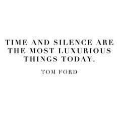 """""""Time and silence are the most luxurious things today."""" - Tom Ford  #quote #tomford"""