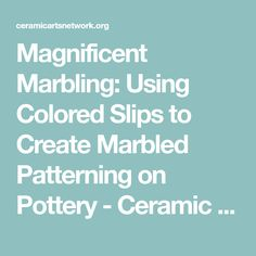 Magnificent Marbling: Using Colored Slips to Create Marbled Patterning on Pottery - Ceramic Arts Network