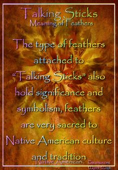 """The type of feathers attached to """"Talking Sticks"""" also hold significance and symbolism, feathers are very sacred to Native American culture and tradition"""