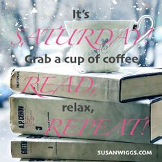 It's Saturday. Grab a cup of coffee, read, relax...Repeat.