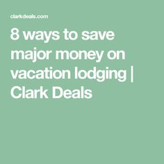 8 ways to save major money on vacation lodging   Clark Deals