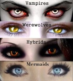 Eyes of the paranormal. For me, there are two types of vampires. When they feed, the 'night stalkers' have red eyes, and the 'day walkers' have yellow eyes. As far as 'hybrids' and mermaids - no decisions yet.  (Monique)