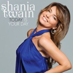 Today is Your Day by Shania Twain - Uplifting Country Song