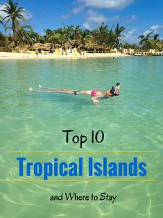 Tropical Islands! Our list of the top 10 and where to stay.