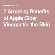 7 Amazing Benefits of Apple Cider Vinegar for the Skin