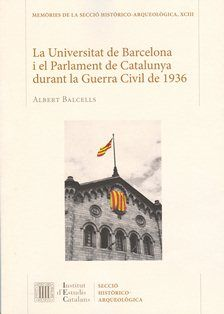 La Universitat de Barcelona i el Parlament de Catalunya durant la Guerra Civil de 1936 / Albert Balcells Edición 1ª ed Publicación Barcelona : Institut d'Estudis Catalans, Secció Històrico-arqueològica, 2013