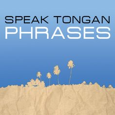 SPEAK TONGAN - Would be nice to be fluent in Tongan again and know more than just cuss words.