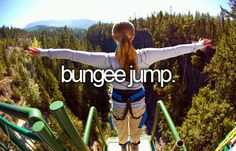 Before I die bucket list bucket-list Bungee jump