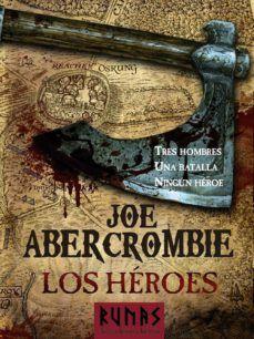 Los Heroes Novela Del Mundo De La Primera Ley Joe Abercrombie 9788420608686 Novelas Heroe Choque De Reyes