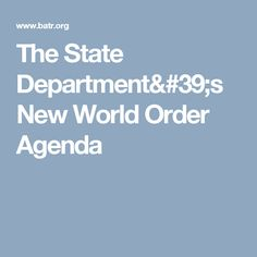 The State Department's New World Order Agenda